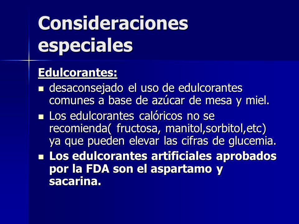Consideraciones especiales Edulcorantes: desaconsejado el uso de edulcorantes comunes a base de azúcar de mesa y miel. desaconsejado el uso de edulcor