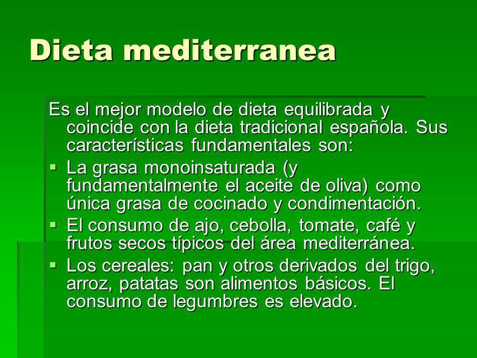 Dieta mediterranea Es el mejor modelo de dieta equilibrada y coincide con la dieta tradicional española. Sus características fundamentales son: La gra