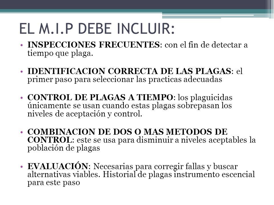 INSPECCIONES FRECUENTES: con el fin de detectar a tiempo que plaga. IDENTIFICACION CORRECTA DE LAS PLAGAS: el primer paso para seleccionar las practic