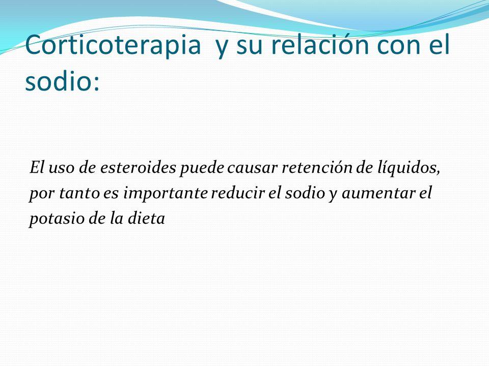 Corticoterapia y su relación con el sodio: El uso de esteroides puede causar retención de líquidos, por tanto es importante reducir el sodio y aumenta