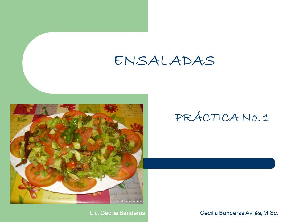Lic. Cecilia Banderas ENSALADAS PRÁCTICA No. 1 Cecilia Banderas Avilés, M.Sc.