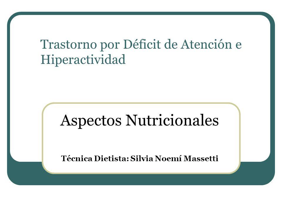 Trastorno por Déficit de Atención e Hiperactividad Aspectos Nutricionales Técnica Dietista: Silvia Noemí Massetti