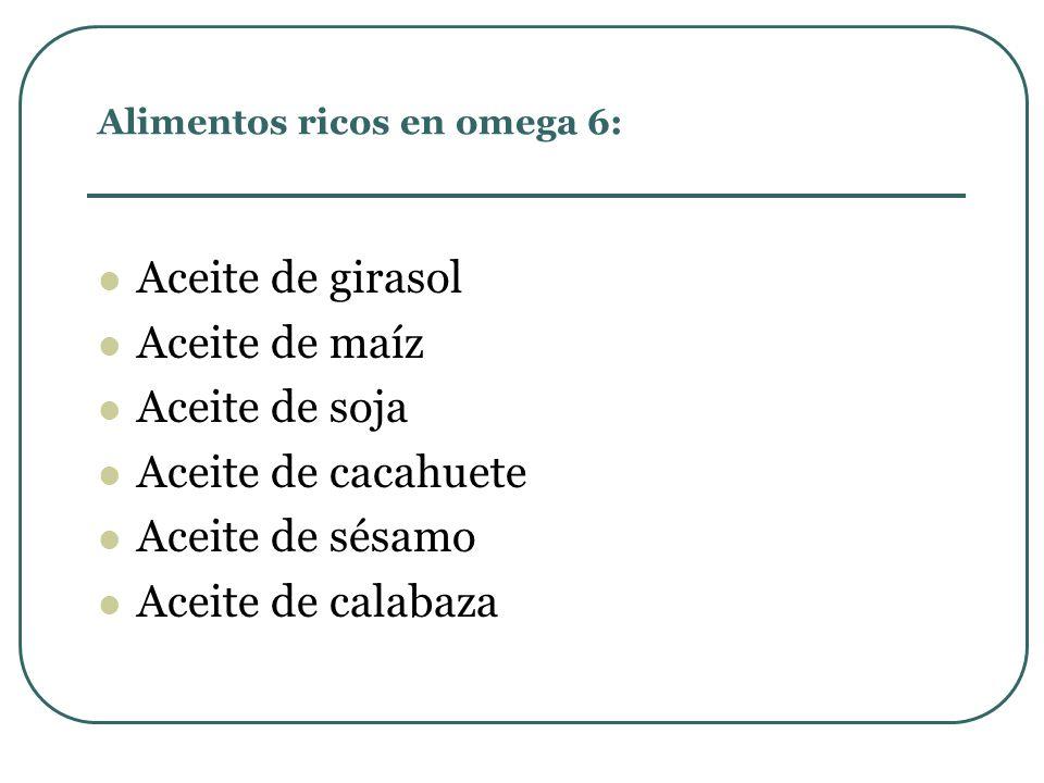 Alimentos ricos en omega 6: Aceite de girasol Aceite de maíz Aceite de soja Aceite de cacahuete Aceite de sésamo Aceite de calabaza