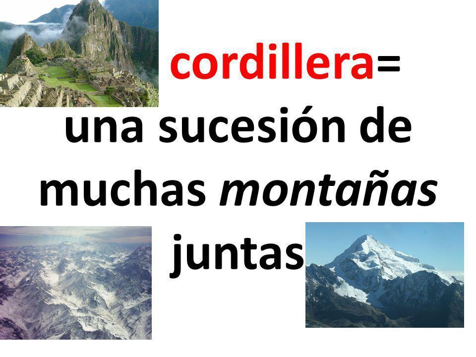 una cordillera= una sucesión de muchas montañas juntas