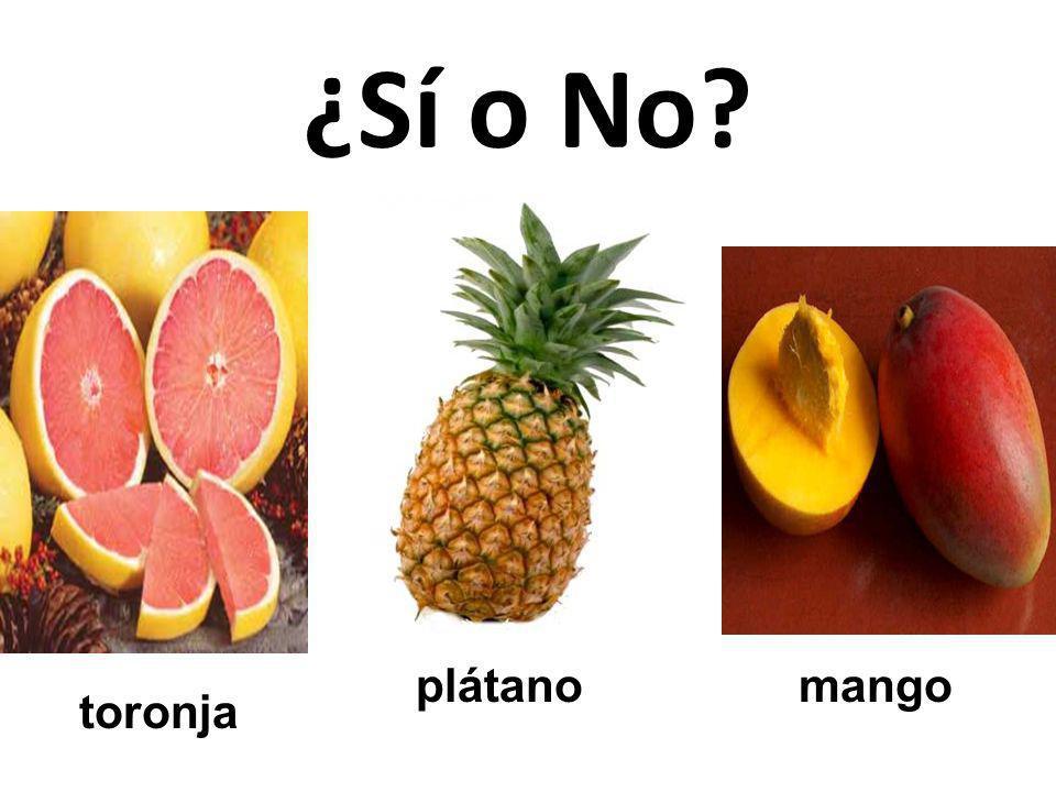 mangoplátano toronja ¿Sí o No?