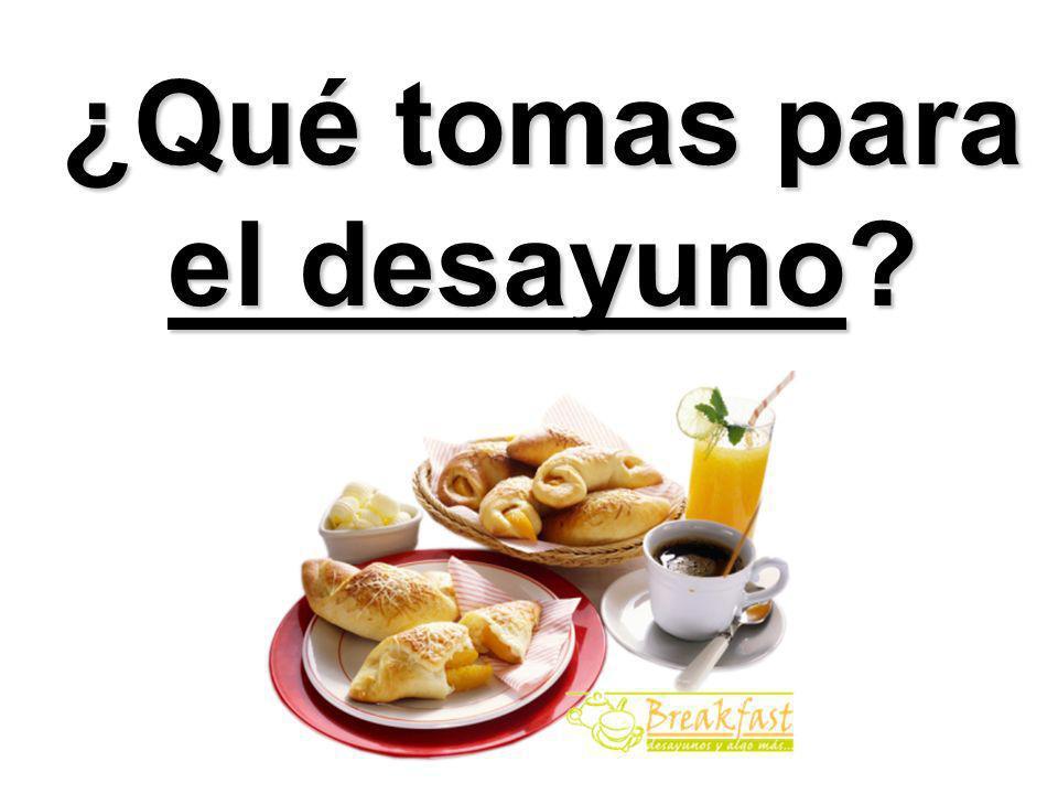 ¿Qué tomas para el desayuno?