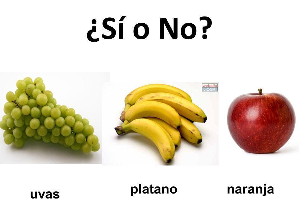 naranja platano uvas ¿Sí o No?