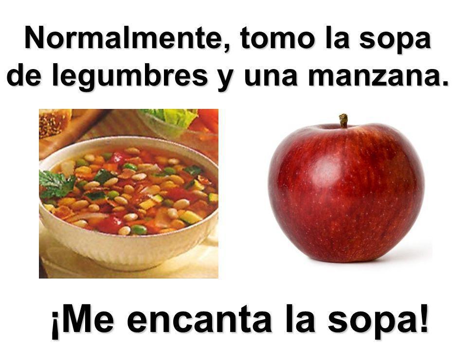 Normalmente, tomo la sopa de legumbres y una manzana. ¡Me encanta la sopa!