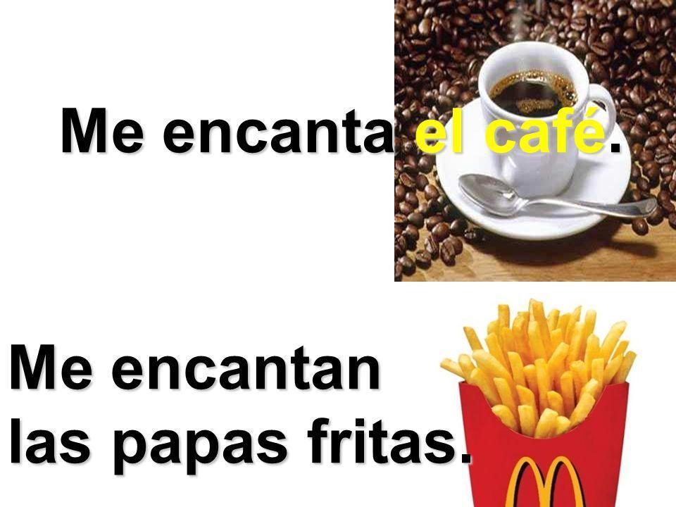 Me encanta el café. Me encantan las papas fritas. Me encanta el café. Me encantan las papas fritas.