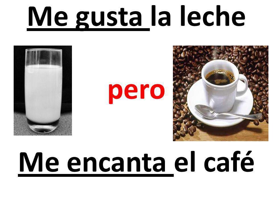 Me gusta la leche pero Me encanta el café