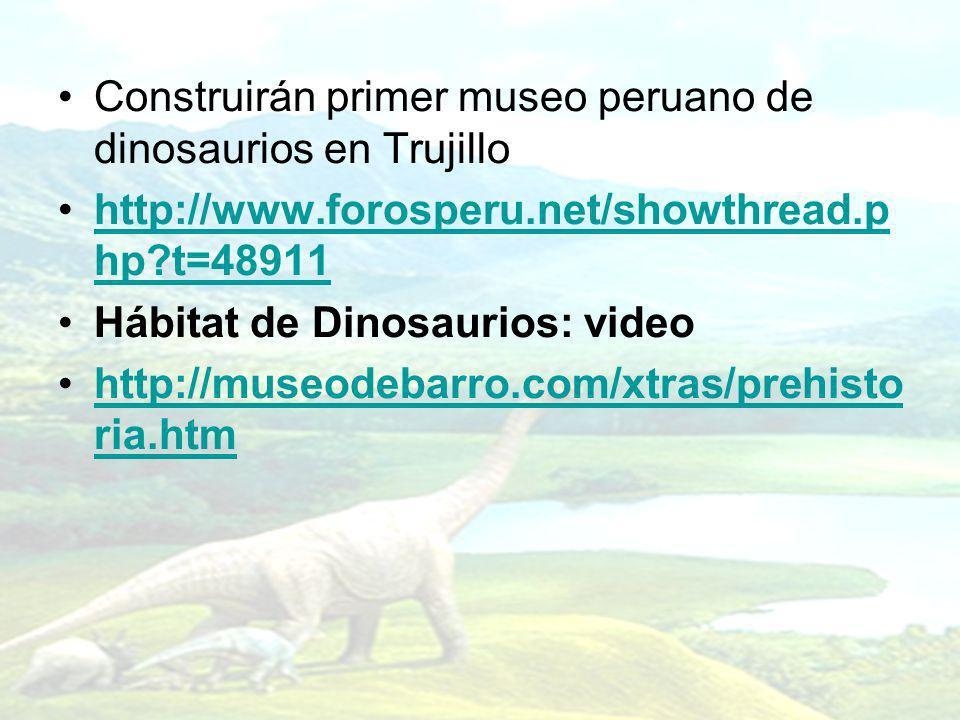 Construirán primer museo peruano de dinosaurios en Trujillo http://www.forosperu.net/showthread.p hp?t=48911http://www.forosperu.net/showthread.p hp?t