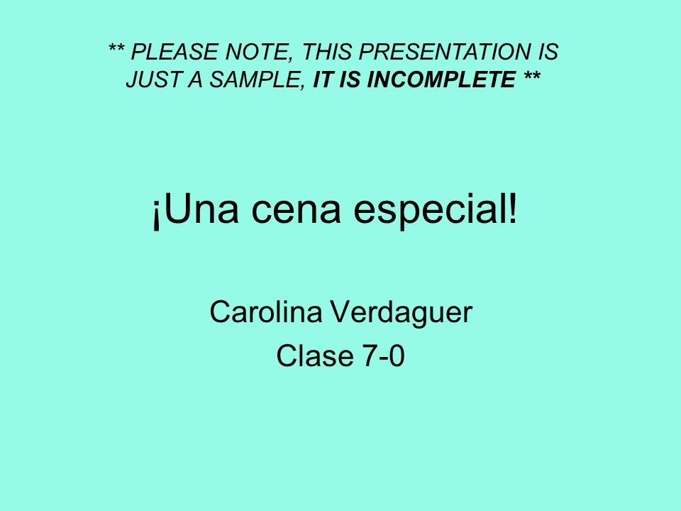 ¡Una cena especial! Carolina Verdaguer Clase 7-0 ** PLEASE NOTE, THIS PRESENTATION IS JUST A SAMPLE, IT IS INCOMPLETE **
