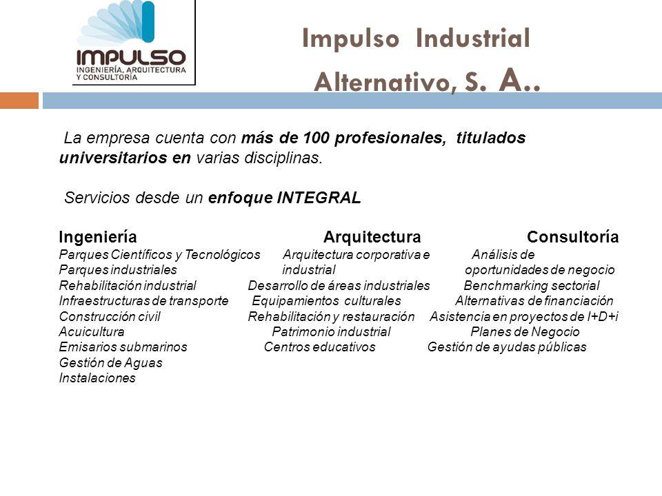 Impulso Industrial Alternativo, S. A.. La empresa cuenta con más de 100 profesionales, titulados universitarios en varias disciplinas. Servicios desde