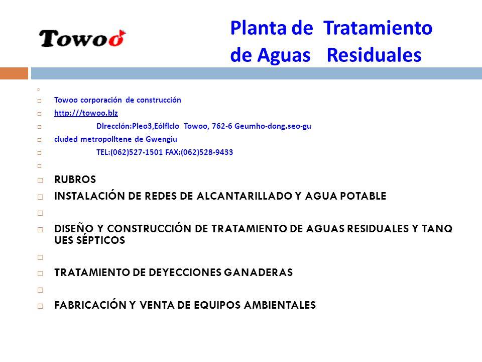 Planta de Tratamiento de Aguas Residuales Towoo corporación de construcción http:///towoo.blz Dlrecclón:Pleo3,Eólflclo Towoo, 762-6 Geumho-dong.seo-gu