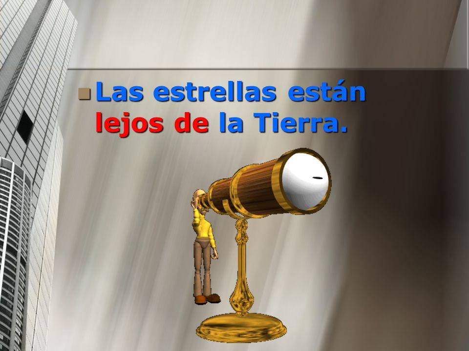 Las estrellas están lejos de la Tierra. Las estrellas están lejos de la Tierra.