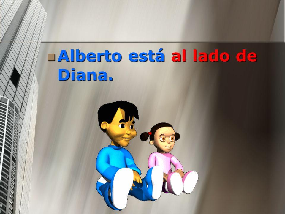 Alberto está al lado de Diana. Alberto está al lado de Diana.