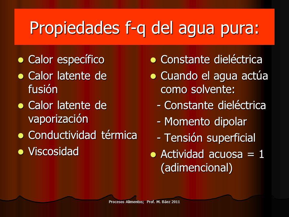 Procesos Alimentos; Prof. M. Báez 2011 Propiedades f-q del agua pura: Calor específico Calor específico Calor latente de fusión Calor latente de fusió