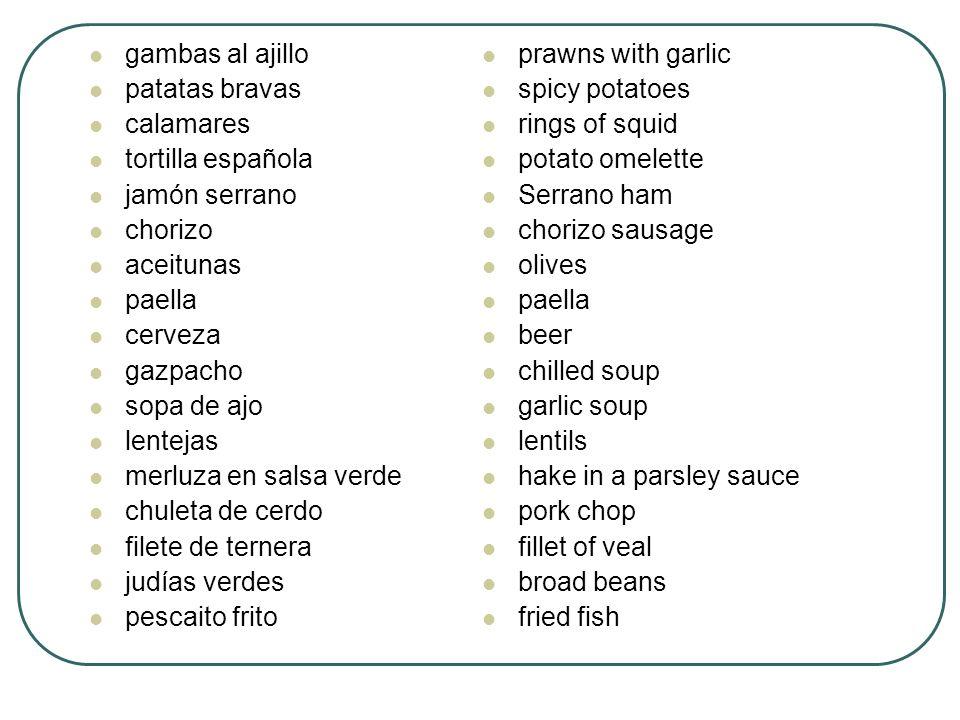 gambas al ajillo patatas bravas calamares tortilla española jamón serrano chorizo aceitunas paella cerveza gazpacho sopa de ajo lentejas merluza en sa