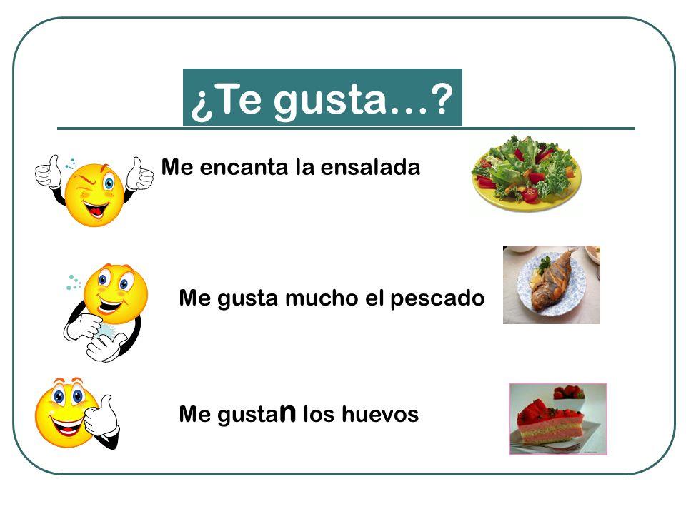 Me encanta la ensalada Me gusta mucho el pescado Me gusta n los huevos ¿Te gusta…?