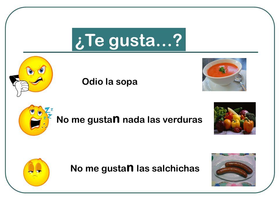 Odio la sopa No me gusta n nada las verduras No me gusta n las salchichas ¿Te gusta…?