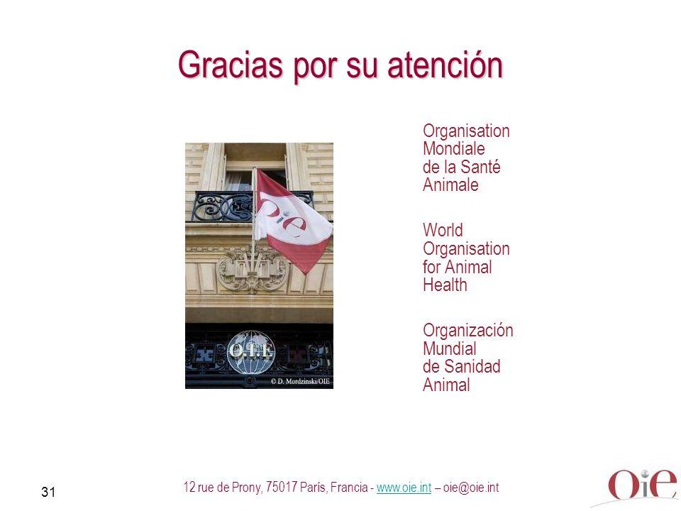31 12 rue de Prony, 75017 París, Francia - www.oie.int – oie@oie.intwww.oie.int Gracias por su atención Organisation Mondiale de la Santé Animale Worl