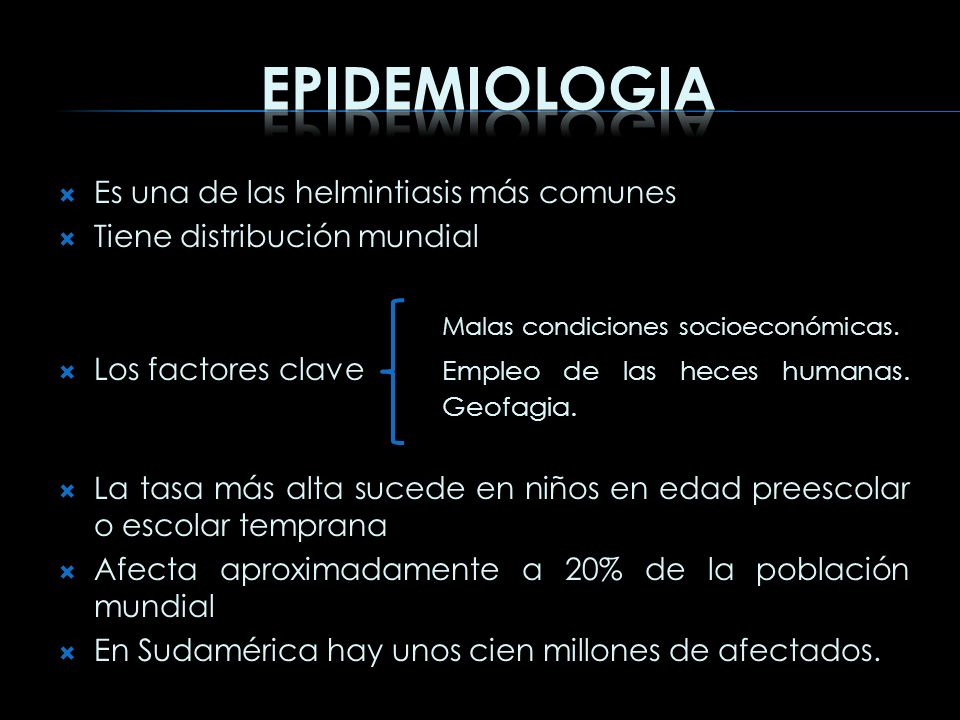 Es una de las helmintiasis más comunes Tiene distribución mundial Malas condiciones socioeconómicas. Los factores clave Empleo de las heces humanas. G
