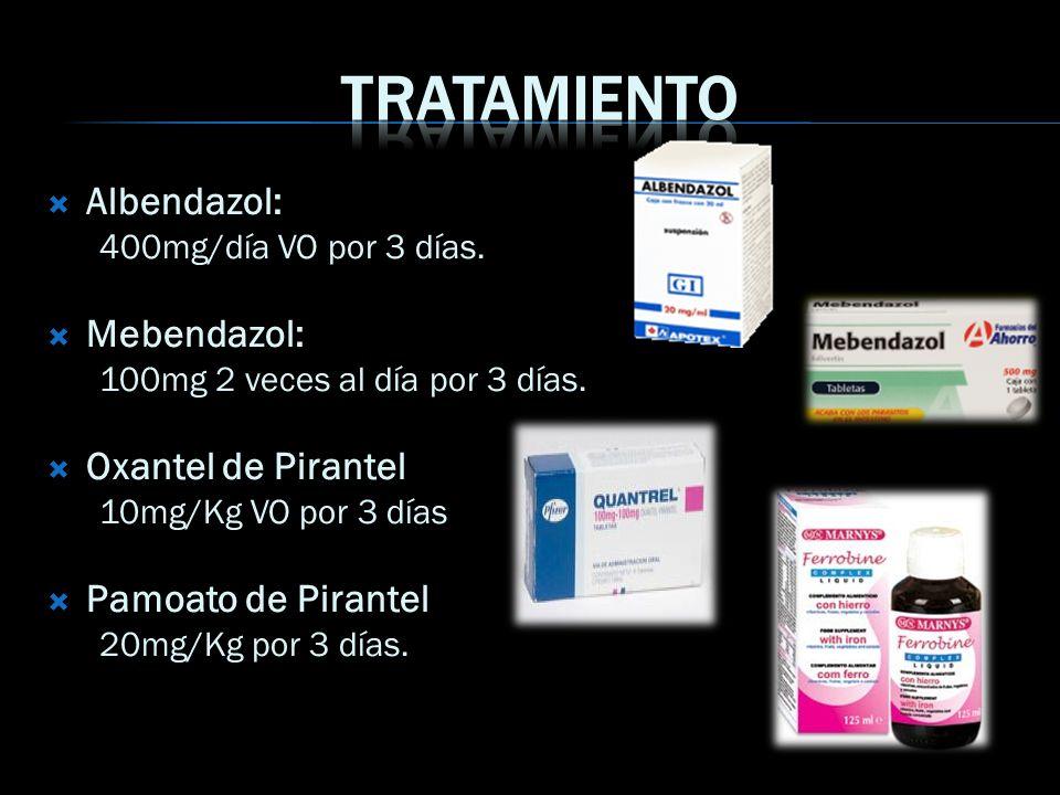 Albendazol: 400mg/día VO por 3 días. Mebendazol: 100mg 2 veces al día por 3 días. Oxantel de Pirantel 10mg/Kg VO por 3 días Pamoato de Pirantel 20mg/K