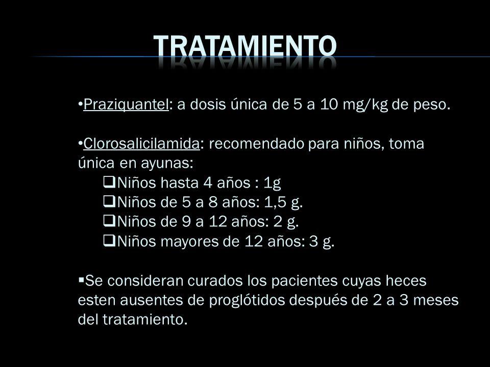 Praziquantel: a dosis única de 5 a 10 mg/kg de peso. Clorosalicilamida: recomendado para niños, toma única en ayunas: Niños hasta 4 años : 1g Niños de
