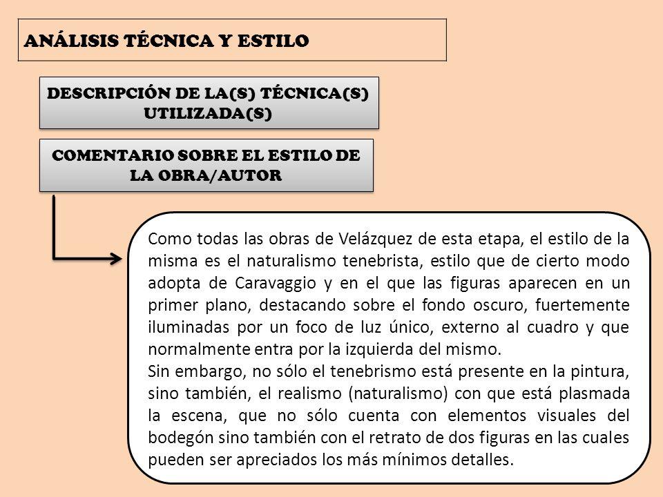 ANÁLISIS TÉCNICA Y ESTILO DESCRIPCIÓN DE LA(S) TÉCNICA(S) UTILIZADA(S) COMENTARIO SOBRE EL ESTILO DE LA OBRA/AUTOR Como todas las obras de Velázquez d