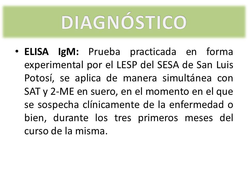 ELISA IgM: Prueba practicada en forma experimental por el LESP del SESA de San Luis Potosí, se aplica de manera simultánea con SAT y 2-ME en suero, en