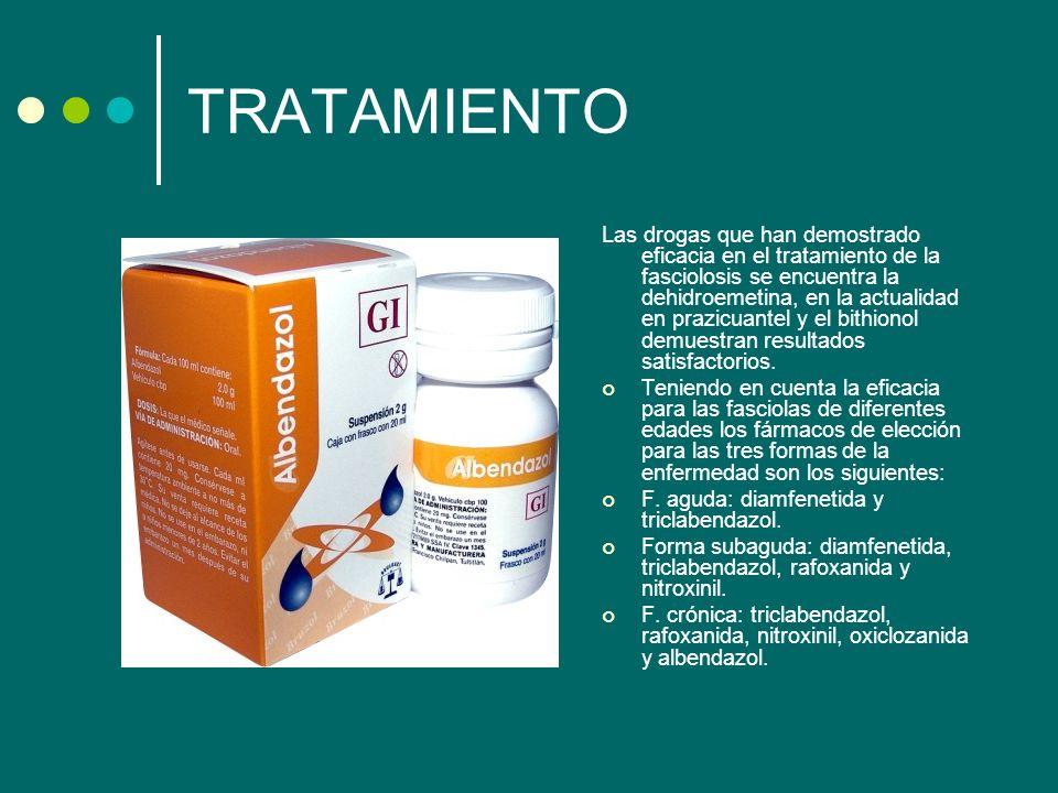TRATAMIENTO Las drogas que han demostrado eficacia en el tratamiento de la fasciolosis se encuentra la dehidroemetina, en la actualidad en prazicuante