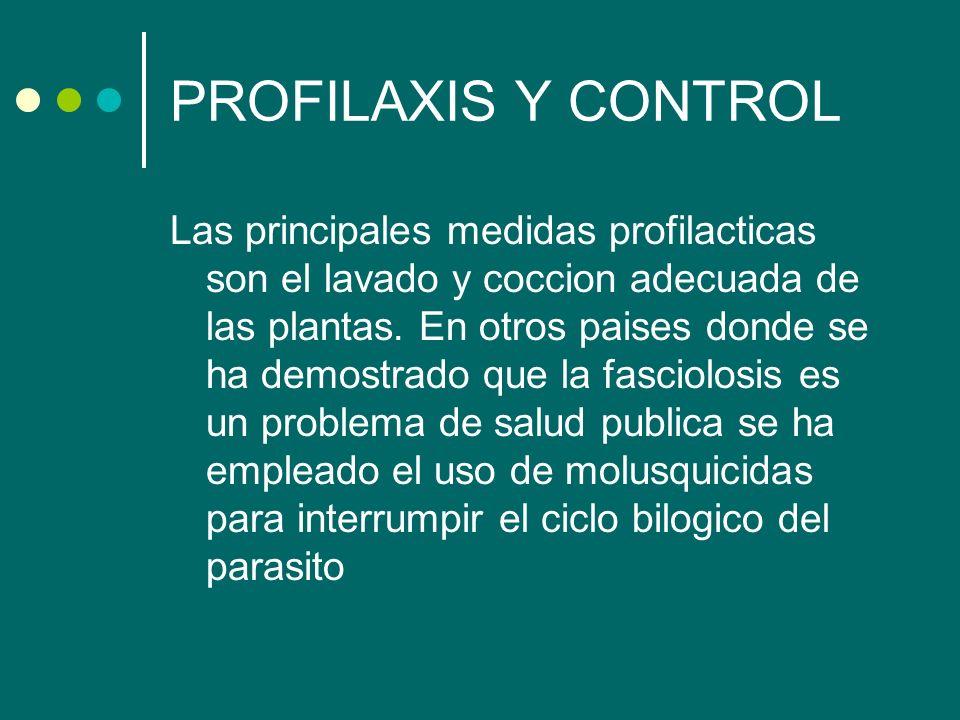 PROFILAXIS Y CONTROL Las principales medidas profilacticas son el lavado y coccion adecuada de las plantas. En otros paises donde se ha demostrado que