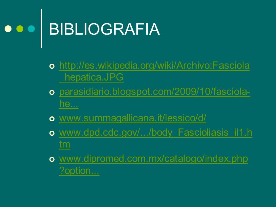 BIBLIOGRAFIA http://es.wikipedia.org/wiki/Archivo:Fasciola _hepatica.JPG http://es.wikipedia.org/wiki/Archivo:Fasciola _hepatica.JPG parasidiario.blog