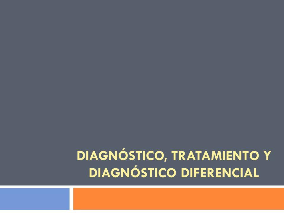DIAGNÓSTICO, TRATAMIENTO Y DIAGNÓSTICO DIFERENCIAL