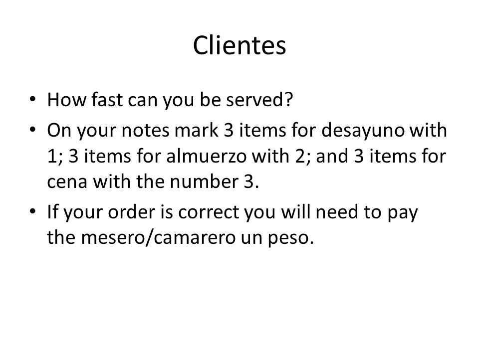 Clientes How fast can you be served? On your notes mark 3 items for desayuno with 1; 3 items for almuerzo with 2; and 3 items for cena with the number