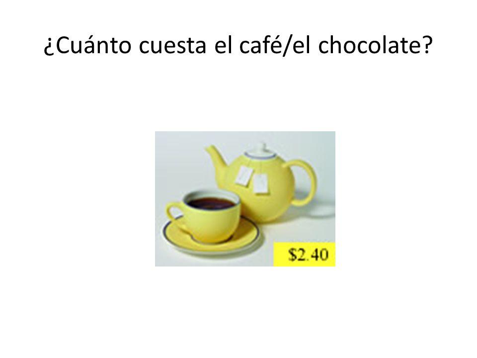¿Cuánto cuesta el café/el chocolate?