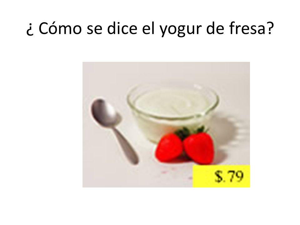 ¿ Cómo se dice el yogur de fresa?