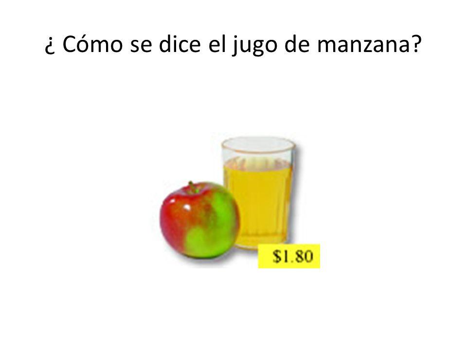 ¿ Cómo se dice el jugo de manzana?