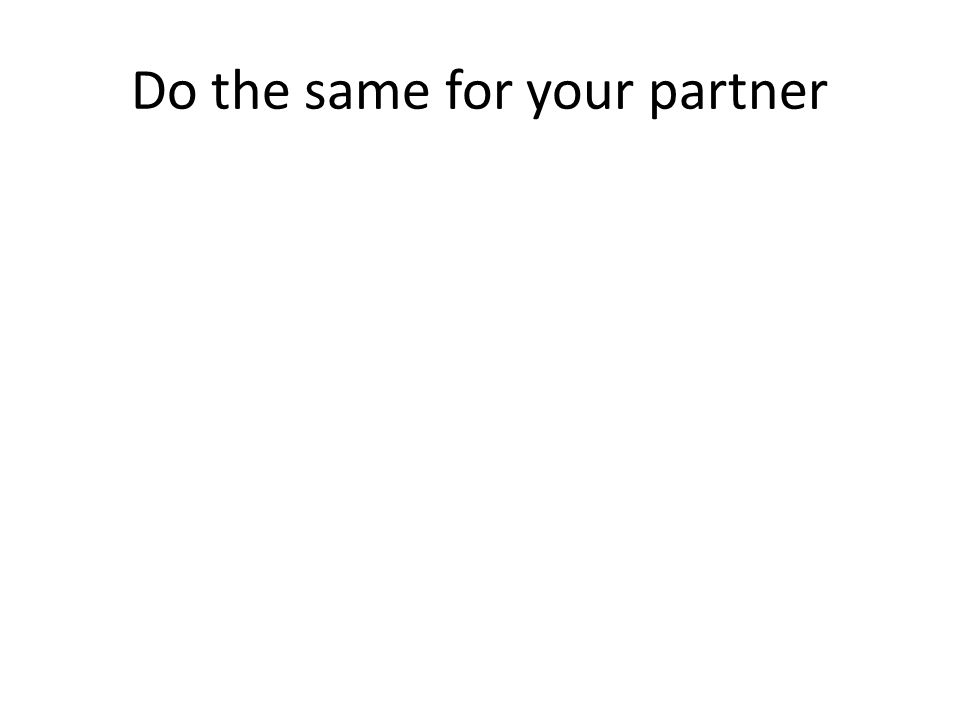 Do the same for your partner