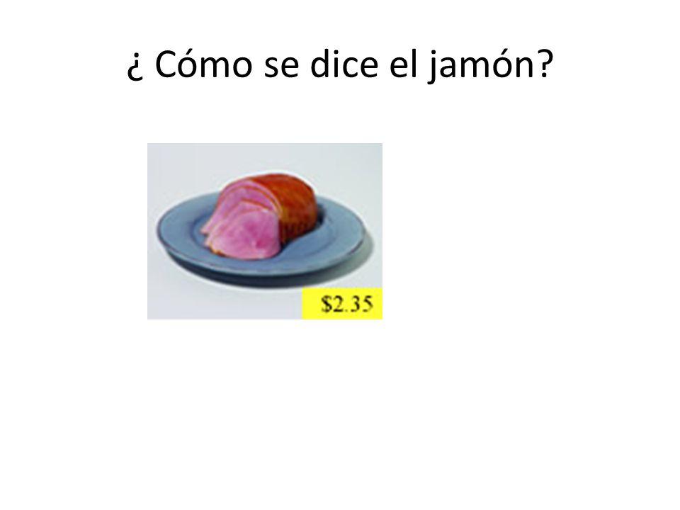 ¿ Cómo se dice el jamón?