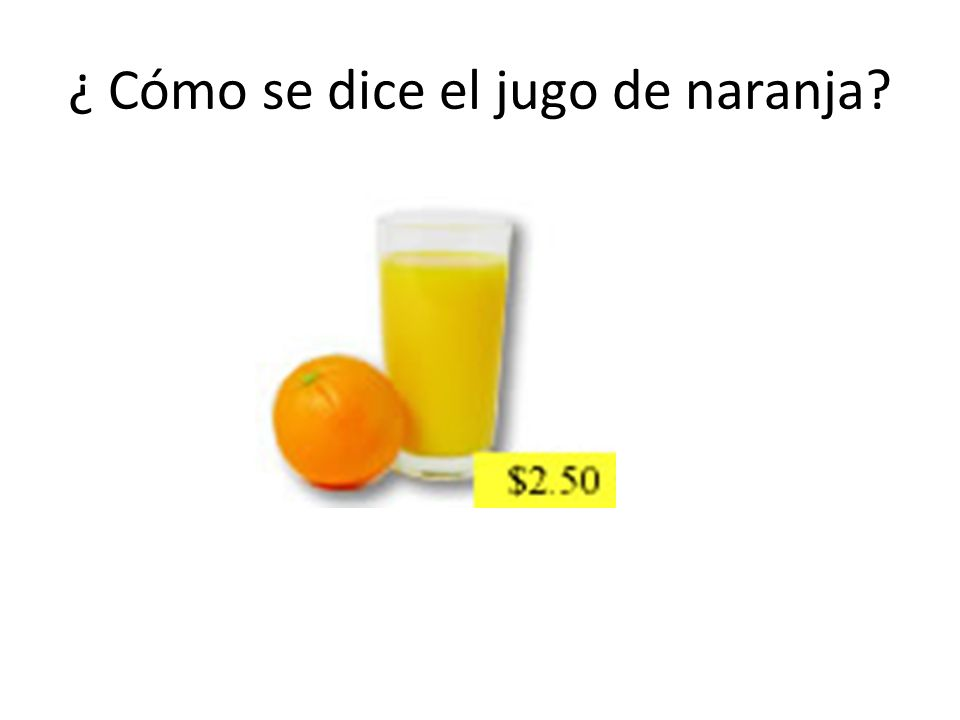¿ Cómo se dice el jugo de naranja?