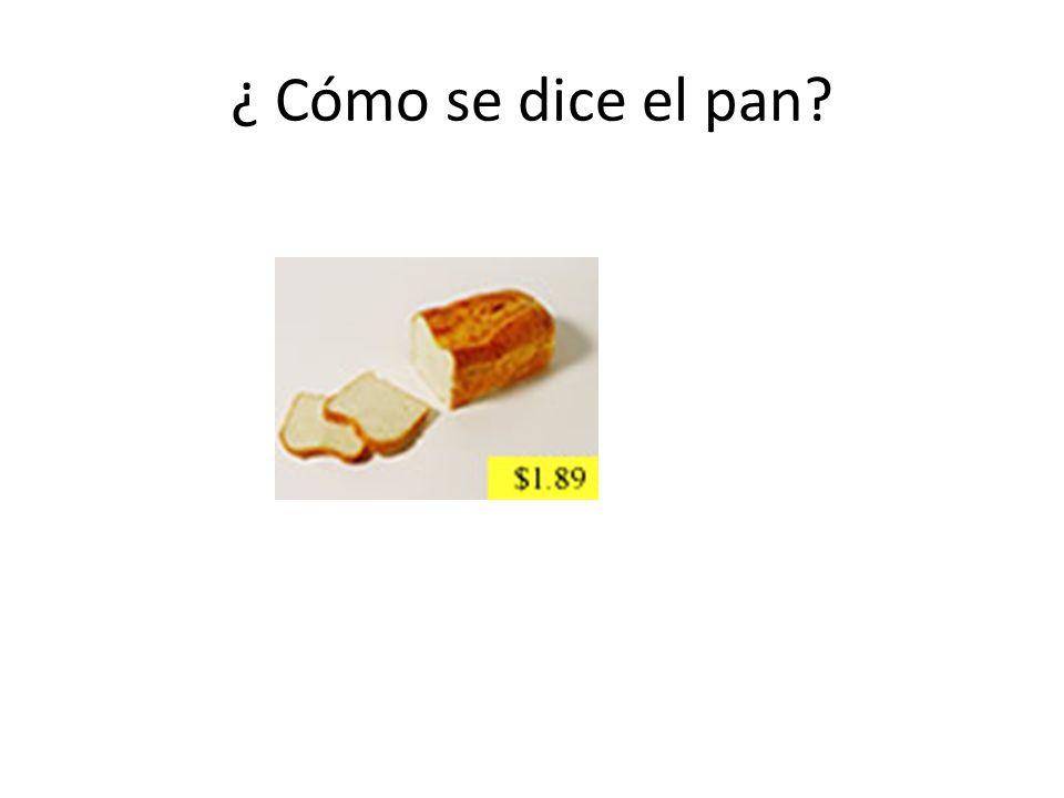 ¿ Cómo se dice el pan?