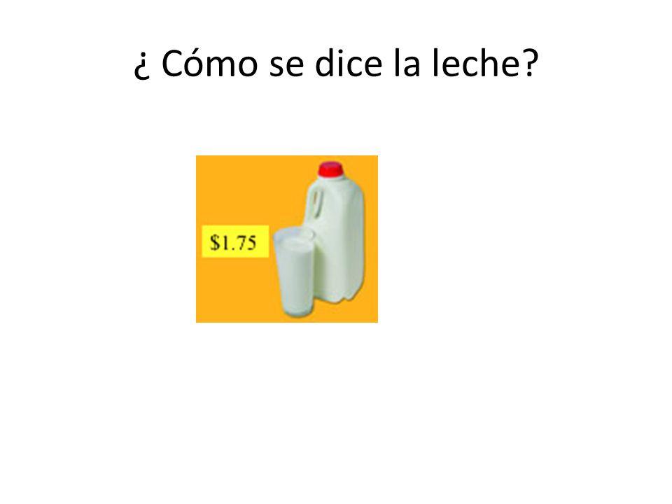¿ Cómo se dice la leche?