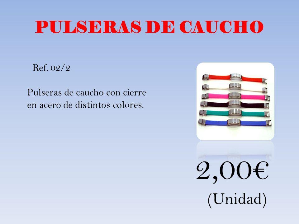 PULSERAS DE CAUCHO Pulseras de caucho con cierre en acero de distintos colores. Ref. 02/2 2,00 (Unidad)