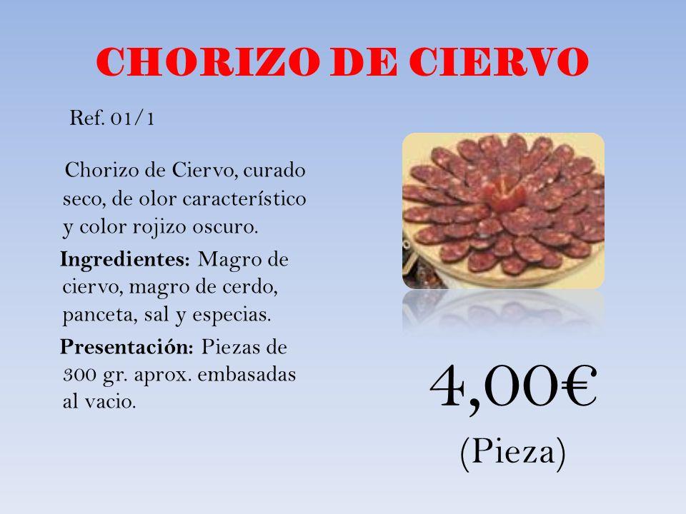 CHORIZO DE CIERVO Chorizo de Ciervo, curado seco, de olor característico y color rojizo oscuro. Ingredientes: Magro de ciervo, magro de cerdo, panceta