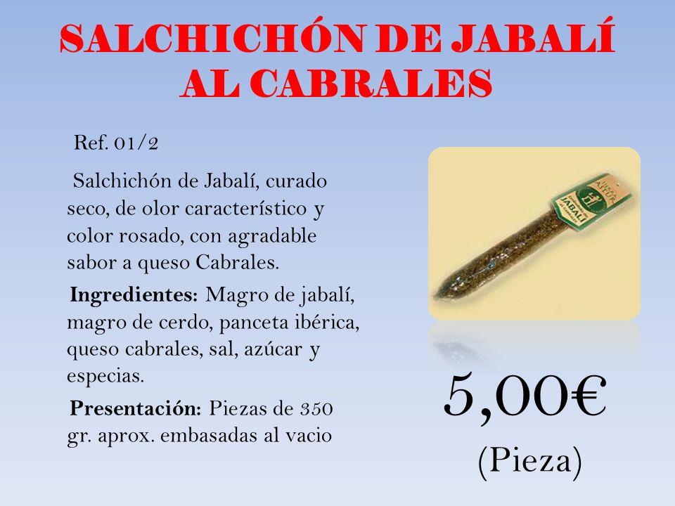SALCHICHÓN DE JABALÍ AL CABRALES Salchichón de Jabalí, curado seco, de olor característico y color rosado, con agradable sabor a queso Cabrales. Ingre