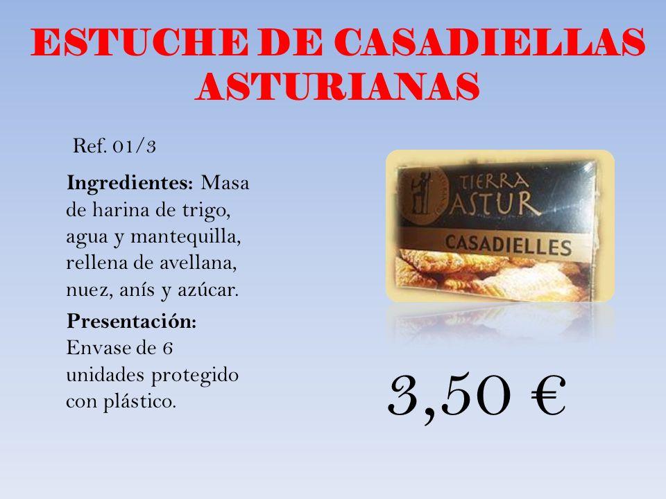 ESTUCHE DE CASADIELLAS ASTURIANAS Ingredientes: Masa de harina de trigo, agua y mantequilla, rellena de avellana, nuez, anís y azúcar. Presentación: E