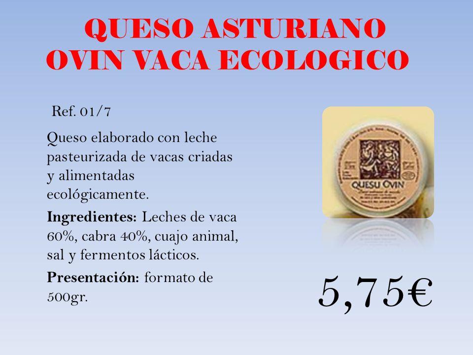 QUESO ASTURIANO OVIN VACA ECOLOGICO Queso elaborado con leche pasteurizada de vacas criadas y alimentadas ecológicamente. Ingredientes: Leches de vaca