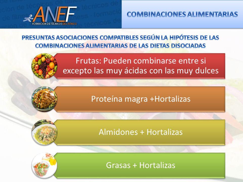 Frutas: Pueden combinarse entre si excepto las muy ácidas con las muy dulces Proteína magra +Hortalizas Almidones + Hortalizas Grasas + Hortalizas