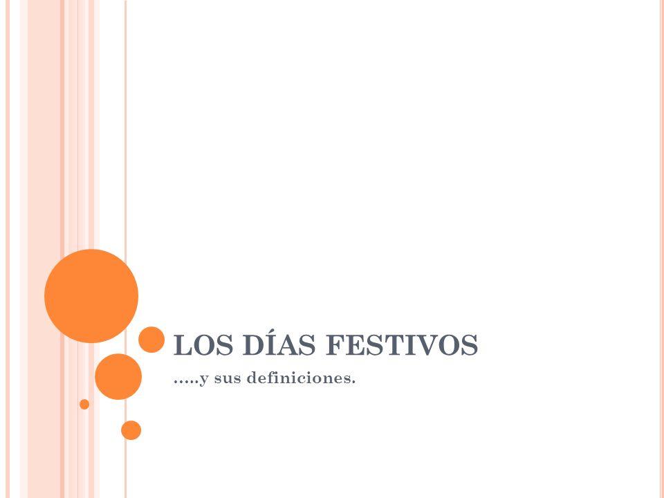 LOS DÍAS FESTIVOS …..y sus definiciones.